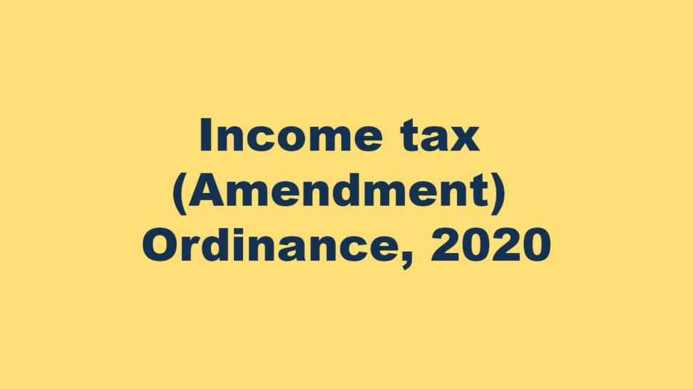 Income tax (Amendment) Ordinance, 2020